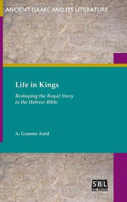 Life in Kings: Reshaping the Royal Story in the Hebrew Bible (Hardback)