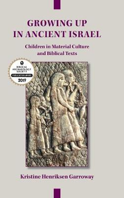Growing Up in Ancient Israel: Children in Material Culture and Biblical Texts (Hardback)