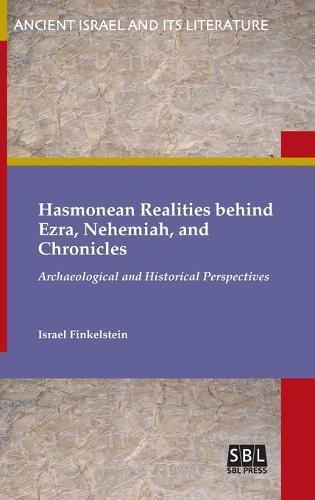 Hasmonean Realities Behind Ezra, Nehemiah, and Chronicles (Hardback)