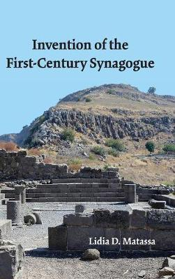 Invention of the First-Century Synagogue (Hardback)