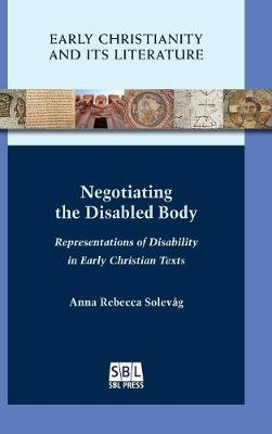 Negotiating the Disabled Body: Representations of Disability in Early Christian Texts (Hardback)