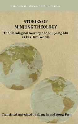 Stories of Minjung Theology: The Theological Journey of Ahn Byung-Mu in His Own Words (Hardback)