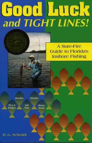 Good Luck and Tight Lines: A Sure-fire Guide to Florida's Inshore Fishing (Paperback)