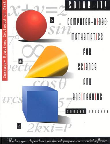 Solve it!: Computer-aided Mathematics for Science and Engineering (Hardback)