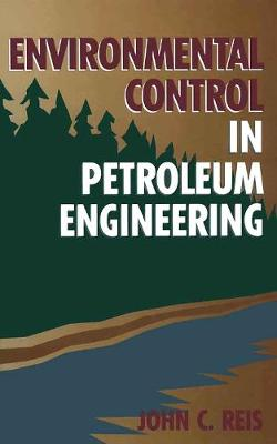 Environmental Control in Petroleum Engineering (Hardback)
