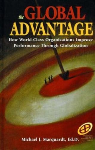 The Global Advantage: How World-Class Organizations Improve Performance Through Globalization - Improving Human Performance (Hardback)