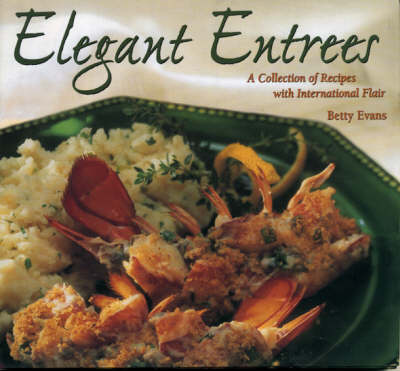 Elegant Entrees: A Collection of Recipes with International Flair (Hardback)