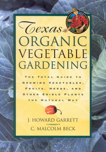 Texas Organic Vegetable Gardening: The Total Guide to Growing Vegetables, Fruits, Herbs, and Other Edible Plants the Natural Way (Paperback)