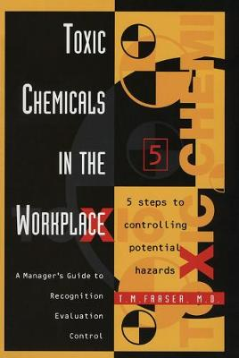 Toxic Chemicals in the Workplace: A Manager's Guide to Recognition, Evaluation, and Control (Hardback)