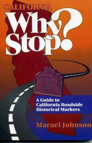 California: Why Stop?: A Guide to California Roadside Historical Markers (Paperback)
