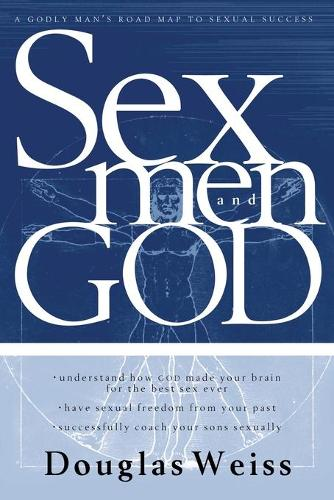 Sex, Men and God: A Godly Man's Roadmap to Sexual Success (Paperback)