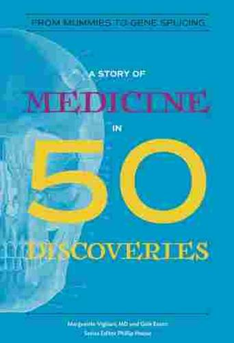 A Story of Medicine in 50 Discoveries: From Mummies to Gene Splicing - History in 50 (Paperback)
