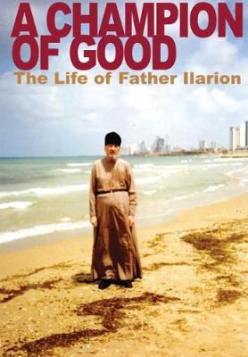 A Champion of Good: The Life of Father Ilarion (Paperback)