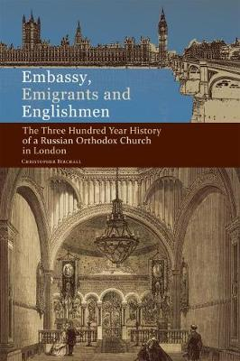 Embassy, Emigrants and Englishmen: The Three Hundred Year History of a Russian Orthodox Church in London (Paperback)
