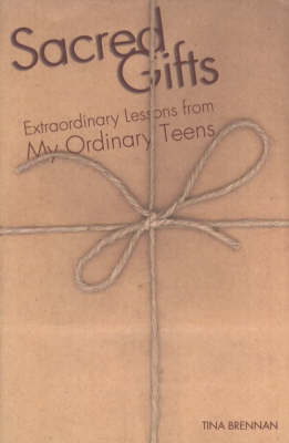 Sacred Gifts: Extraordinary Lessons from My Ordinary Teens (Paperback)