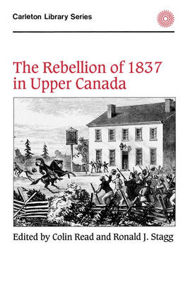 The Rebellion of 1837 in Upper Canada - Carleton Library Series (Paperback)