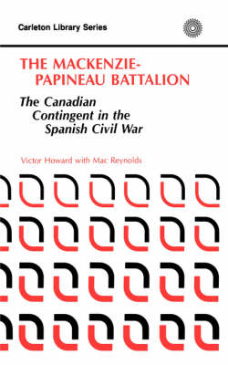 The MacKenzie-Papineau Battallion: The Canadian Contingent in the Spanish Civil War - Carleton Library Series (Paperback)