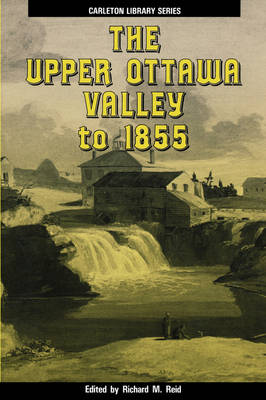 The Upper Ottawa Valley to 1855 - Carleton Library Series (Paperback)