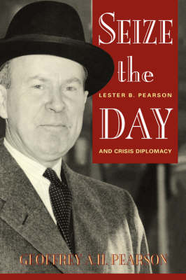 Seize the Day: Lester B.Pearson and Crisis Diplomacy (Paperback)