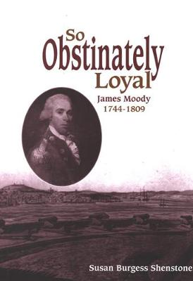 So Obstinately Loyal: James Moody, 1744-1809 (Hardback)