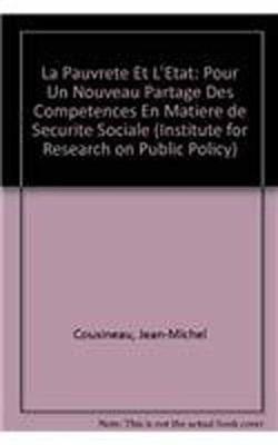 La Pauvrete et l'Etat: Pour un nouveau partage des competences en matiere de securite sociale - Institute for Research on Public Policy (Paperback)