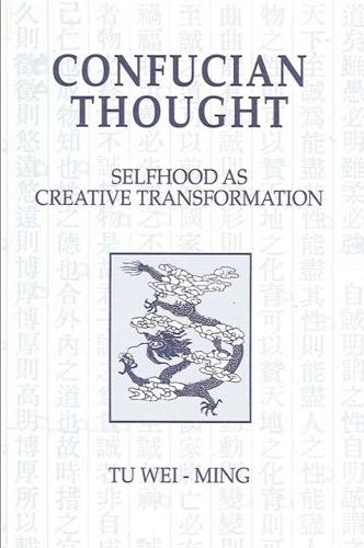 Confucian Thought: Selfhood as Creative Transformation - SUNY Series in Philosophy (Paperback)
