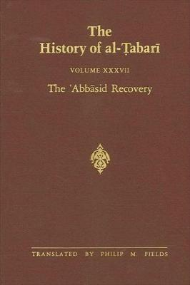 The History of al-Tabari Vol. 37: The 'Abbasid Recovery: The War Against the Zanj Ends A.D. 879-893/A.H. 266-279 - SUNY series in Near Eastern Studies (Hardback)
