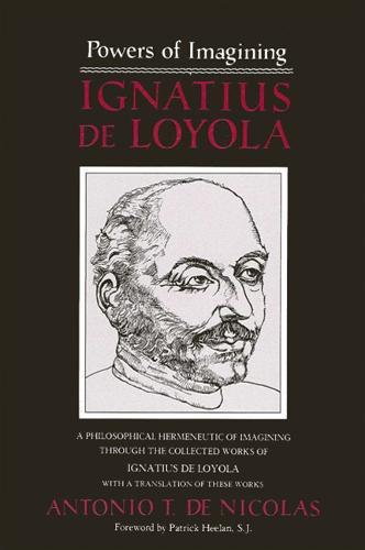 Powers of Imagining: Ignatius de Loyola: A Philosophical Hermeneutic of Imagining through the Collected Works of Ignatius de Loyola (Paperback)
