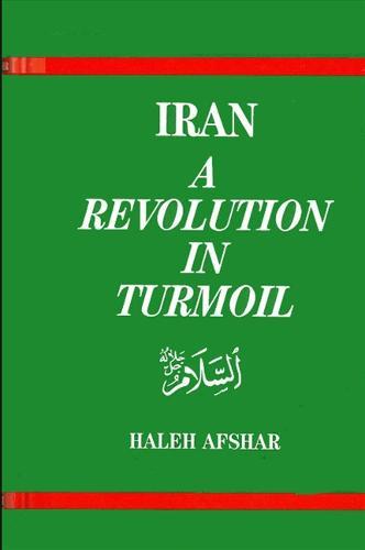 Iran: A Revolution in Turmoil (Hardback)