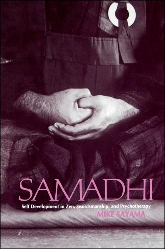 Samadhi: Self Development in Zen, Swordsmanship, and Psychotherapy - SUNY series in Transpersonal and Humanistic Psychology (Paperback)