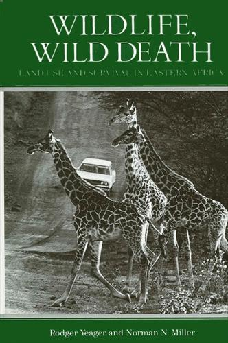 Wildlife, Wild Death: Land Use and Survival in Eastern Africa - SUNY series in Environmental Public Policy (Paperback)