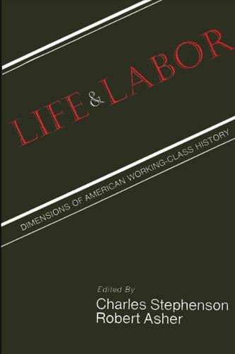 Life and Labor: Dimensions of American Working-Class History - SUNY series in American Labor History (Paperback)