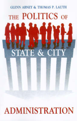 The Politics of State and City Administration - SUNY series in Public Administration (Paperback)