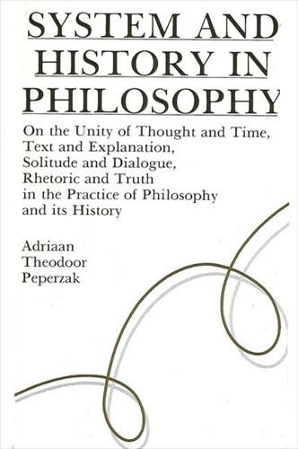 System and History in Philosophy: On the Unity of Thought & Time, Text & Explanation, Solitude & Dialogue, Rhetoric & Truth in the Practice of Philosophy and its History - SUNY series in Contemporary Continental Philosophy (Paperback)
