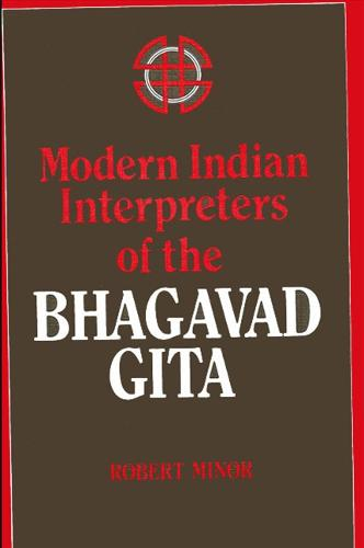 Modern Indian Interpreters of the Bhagavad Gita - SUNY Series in Religious Studies (Paperback)