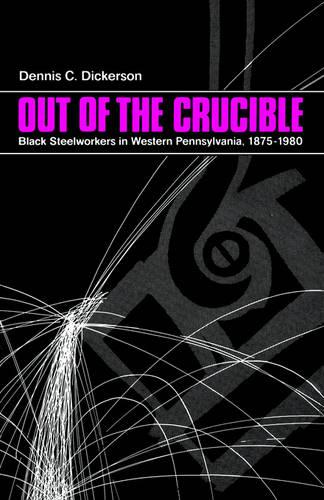 Out of the Crucible: Black Steel Workers in Western Pennsylvania, 1875-1980 - SUNY series in African American Studies (Paperback)