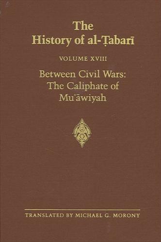 The History of al-Tabari Vol. 18: Between Civil Wars: The Caliphate of Mu'awiyah A.D. 661-680/A.H. 40-60 - SUNY series in Near Eastern Studies (Paperback)
