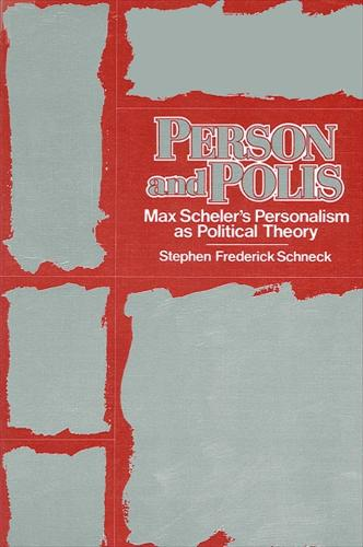 Person and Polis: Max Scheler's Personalism as Political Theory - SUNY Series in Political Theory: Contemporary Issues (Paperback)