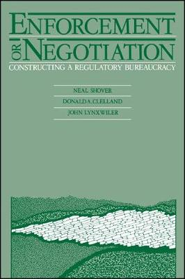 Enforcement or Negotiation: Constructing a Regulatory Bureaucracy - SUNY Series in Critical Issues in Criminal Justice (Paperback)