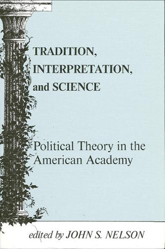 Tradition, Interpretation, and Science: Political Theory in the American Academy - SUNY Series in Political Theory: Contemporary Issues (Paperback)