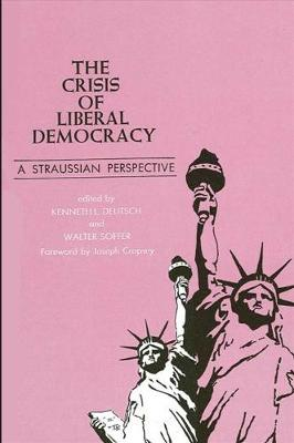 The Crisis of Liberal Democracy: A Straussian Perspective - SUNY Series in Political Theory: Contemporary Issues (Paperback)