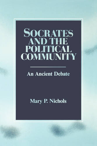 Socrates and the Political Community: An Ancient Debate - SUNY Series in Political Theory: Contemporary Issues (Paperback)