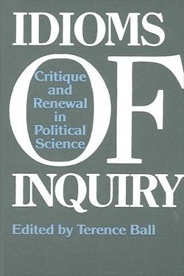 Idioms of Inquiry: Critique and Renewal in Political Science - SUNY Series in Political Theory: Contemporary Issues (Paperback)