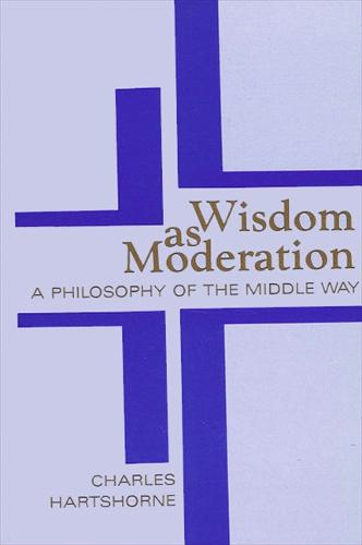 Wisdom as Moderation: A Philosophy of the Middle Way - SUNY Series in Philosophy (Paperback)