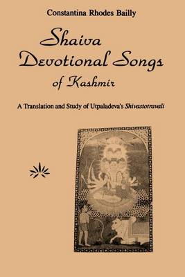 Shaiva Devotional Songs of Kashmir: A Translation and Study of Utpaladeva's Shivastotravali - SUNY series in the Shaiva Traditions of Kashmir (Paperback)