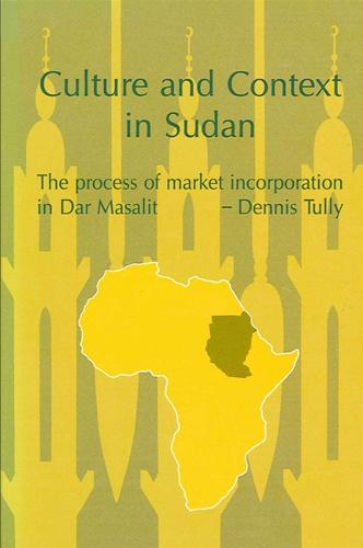 Culture and Context in Sudan: The Process of Market Incorporation in Dar Masalit - SUNY series in Middle Eastern Studies (Paperback)