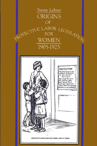 Origins of Protective Labor Legislation for Women, 1905-1925 - SUNY series on Women and Work (Paperback)