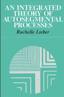 An Integrated Theory of Autosegmental Processes - SUNY series in Linguistics (Paperback)