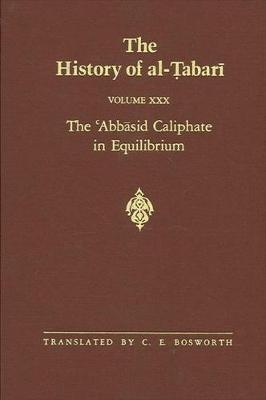 The History of al-Tabari Vol. 30: The 'Abbasid Caliphate in Equilibrium: The Caliphates of Musa al-Hadi and Harun al-Rashid A.D. 785-809/A.H. 169-193 - SUNY series in Near Eastern Studies (Hardback)