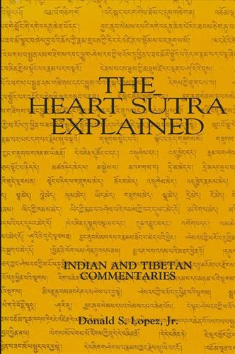 The Heart Sutra Explained: Indian and Tibetan Commentaries - SUNY Series in Buddhist Studies (Paperback)